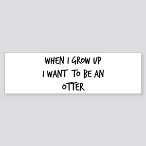Grow up - Otter Bumper Sticker
