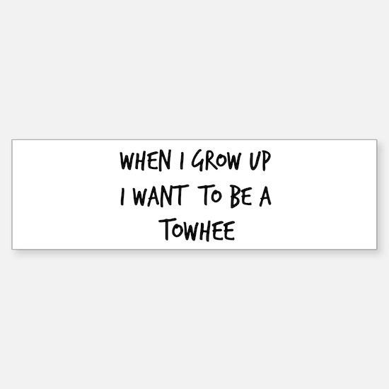 Grow up - Towhee Bumper Bumper Bumper Sticker