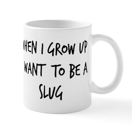 Grow up - Slug Mug