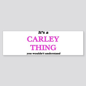 It's a Carley thing, you wouldn Bumper Sticker