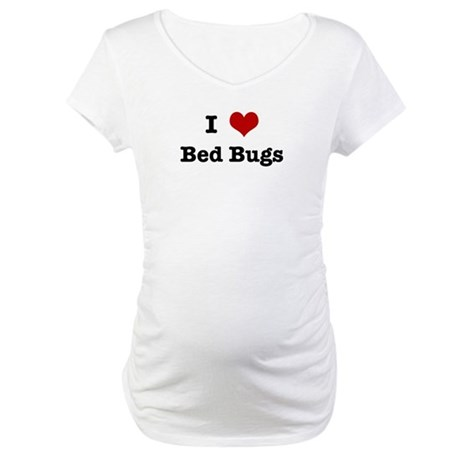 I love Bed Bugs Maternity T-Shirt