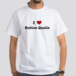 I love Button Quails White T-Shirt