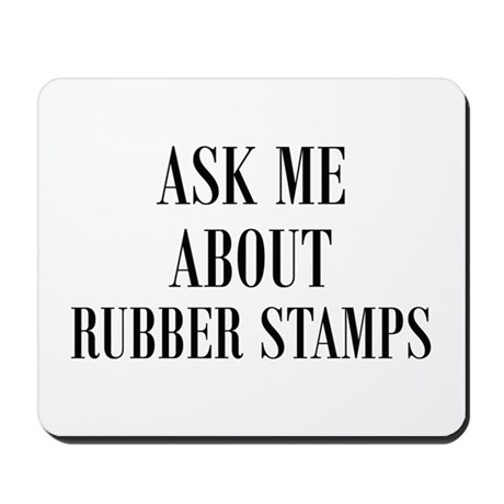 Ask Me About Rubber Stamps Mousepad