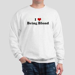 I Love Being Blond Sweatshirt