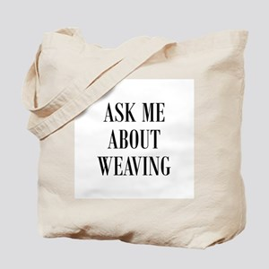 Weavers - Ask Me About Weavin Tote Bag