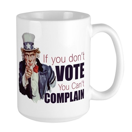 If you don't vote you can't complain Large Mug