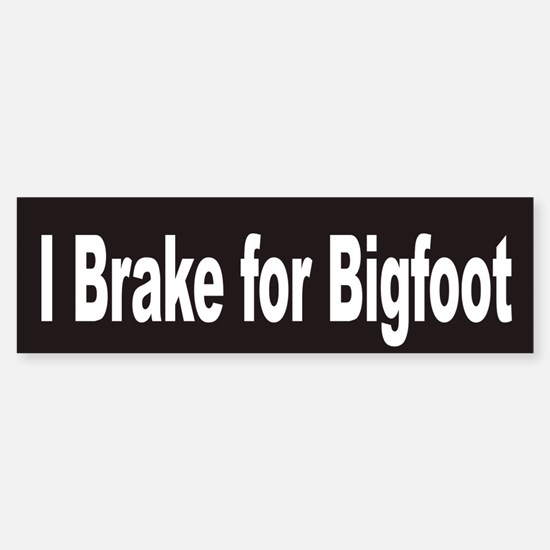 I Brake for Bigfoot Bumper Bumper Bumper Sticker
