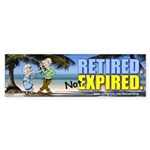 Retired, Not Expired (Bumper Sticker)