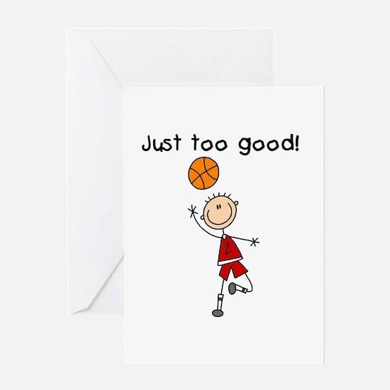 Basketball Just Too Good Greeting Card