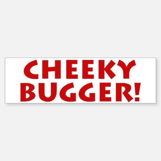 Cheeky Bugger! Bumper Bumper Bumper Sticker