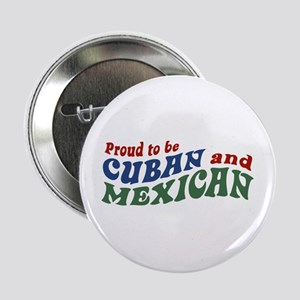 "Proud To Be Cuban and Mexican 2.25"" Button"