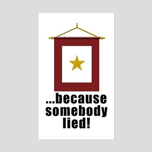 ... BECAUSE SOMEBODY LIED Rectangle Sticker