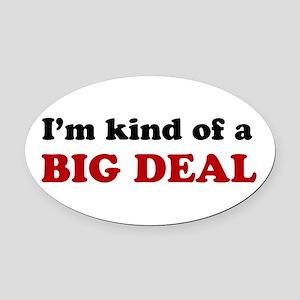 I'm Kind of a Big Deal Oval Car Magnet