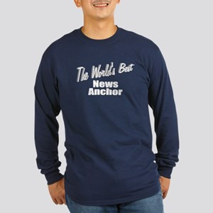 """The World's Best News Anchor"" Long Sleeve Dark T-"