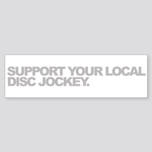 Support Your Local Disc Jockey Bumper Sticker