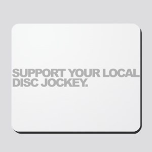 Support Your Local Disc Jockey Mousepad
