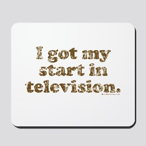 I Got My Start in Television Mousepad