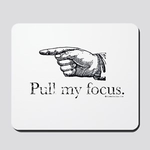 Pull my Focus. Mousepad