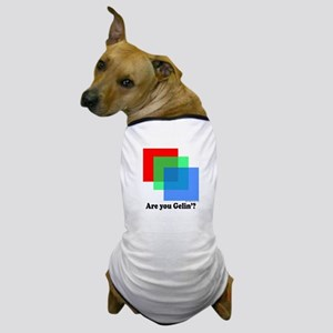 Are You Gellin? Dog T-Shirt