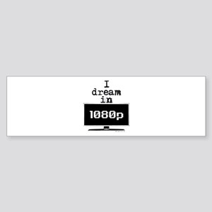 I Dream in 1080p! Bumper Sticker