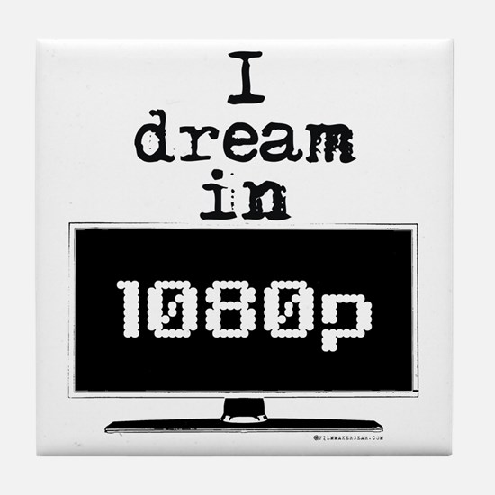 I Dream in 1080p! Tile Coaster