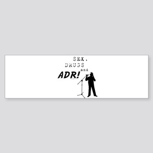 Sex, Drugs and ADR! Bumper Sticker