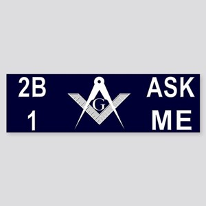 Masonic 2B1ASK ME Bumper Sticker