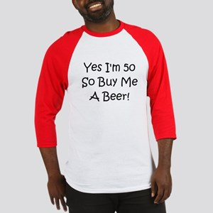 Yes I'm 50 So Buy Me A Beer! Baseball Jersey