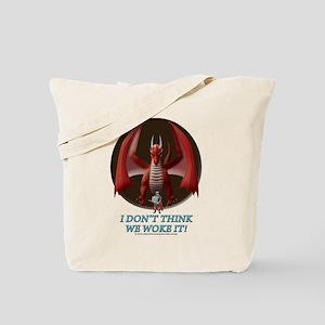 I Don't Think We Woke It Tote Bag