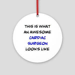 awesome cardiac surgeon Round Ornament