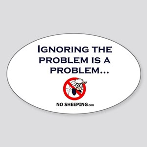 Ignoring the prob is a prob. Oval Sticker
