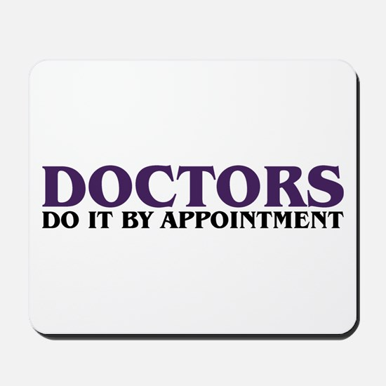 Doctors do it by Appointment Mousepad