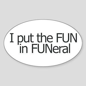 I put the FUN in FUNERAL Oval Sticker