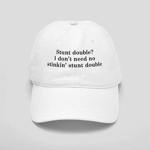 Stunt double? I don't need no... Cap