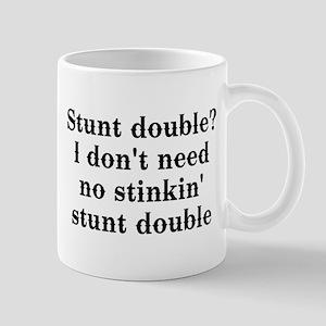 Stunt double? I don't need no... Mug