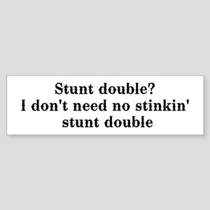 Stunt double? I don't need no... Bumper Sticker
