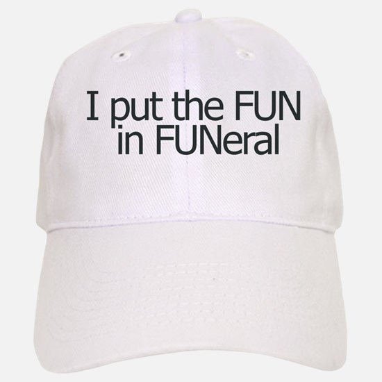 I put the FUN in FUNERAL Baseball Baseball Cap
