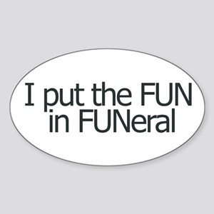 I put the FUN in FUNERAL Oval Sticker