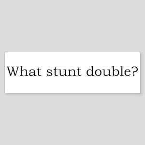 What stunt double? Bumper Sticker