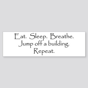Eat. Sleep. Breathe. Jump off... Bumper Sticker