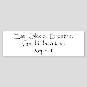 Eat. Sleep. Breathe. Get hit... Bumper Sticker