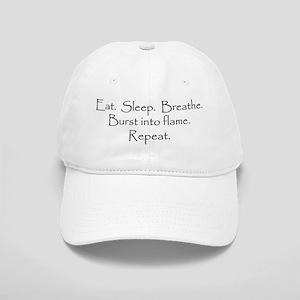 Eat. Sleep. Breathe. Burst into flame. Cap