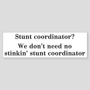 Stunt coordinator? We don't need no... Sticker (Bu