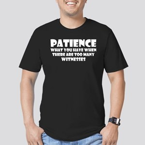 Patience What You Have When Too Many Witne T-Shirt