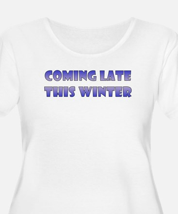 """""""Coming late this Winter"""" T-Shirt"""