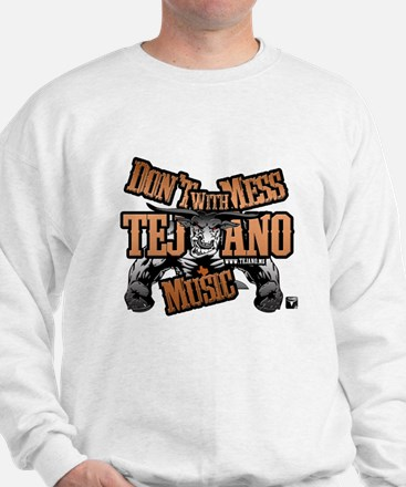 Don't Mess With Tejano Music Sweatshirt