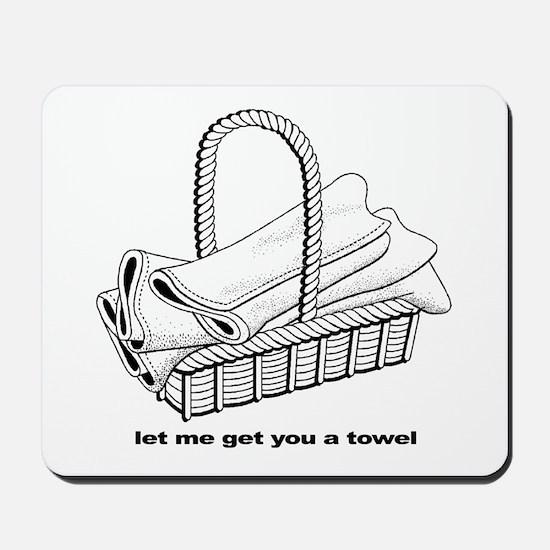 """""""Let Me Get You A Towel"""" Mousepad"""