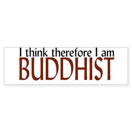 """I think, therefore I'm Buddhist"" Bumper Sticker"