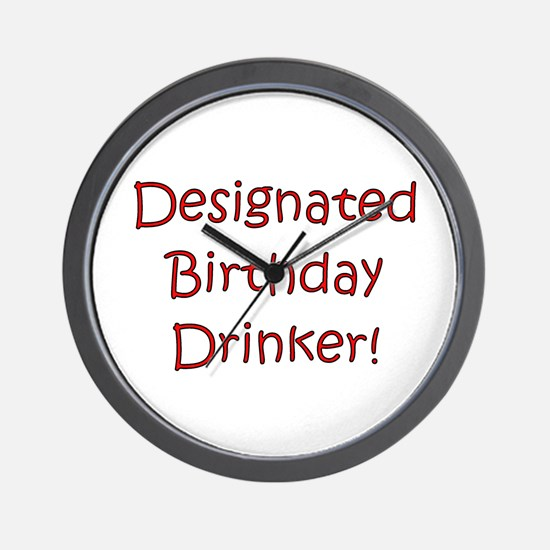 Designated Birthday Drinker! Wall Clock