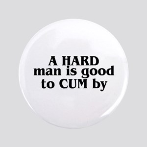 """A Hard Man Is Good To Cum By 3.5"""" Button"""